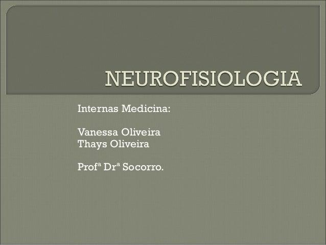 Internas Medicina: Vanessa Oliveira Thays Oliveira Profª Drª Socorro.