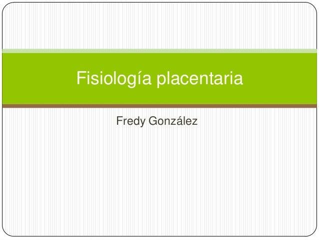 Fredy González Fisiología placentaria