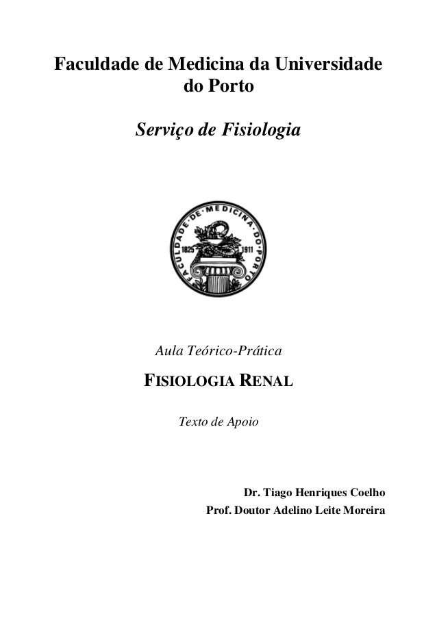 Faculdade de Medicina da Universidade do Porto Serviço de Fisiologia Aula Teórico-Prática FISIOLOGIA RENAL Texto de Apoio ...
