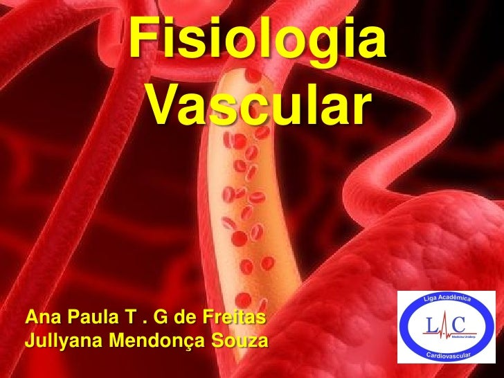 Fisiologia           Vascular   Ana Paula T . G de Freitas Jullyana Mendonça Souza
