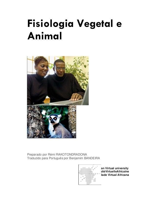 Fisiologia Vegetal e  Animal  Preparado por Rémi RAKOTONDRADONA  Traduzido para Português por Benjamim BANDEIRA  African V...