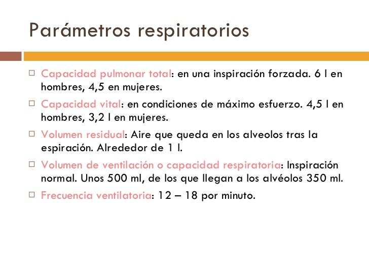Parámetros respiratorios <ul><li>Capacidad pulmonar total : en una inspiración forzada. 6 l en hombres, 4,5 en mujeres. </...