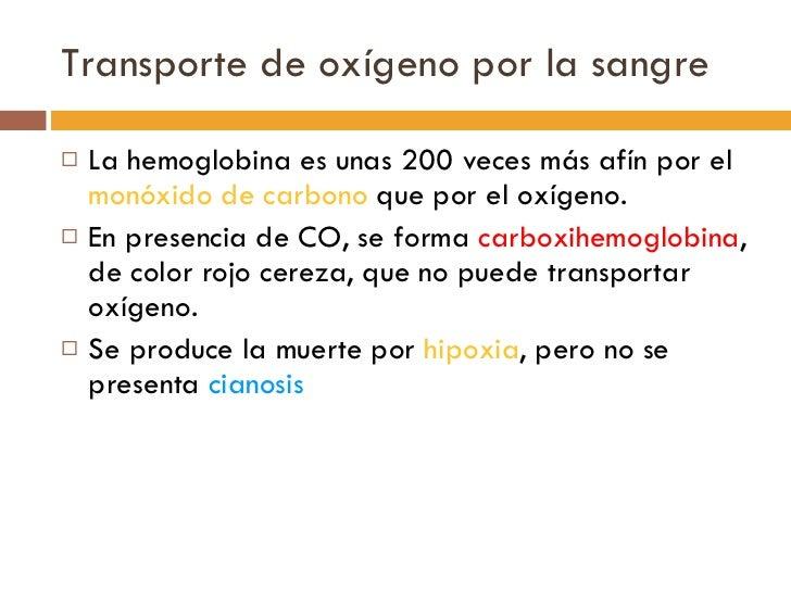Transporte de oxígeno por la sangre <ul><li>La hemoglobina es unas 200 veces más afín por el  monóxido de carbono  que por...