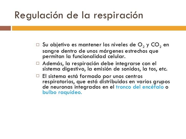 Regulación de la respiración <ul><li>Su objetivo es mantener los niveles de O 2  y CO 2  en sangre dentro de unos márgenes...