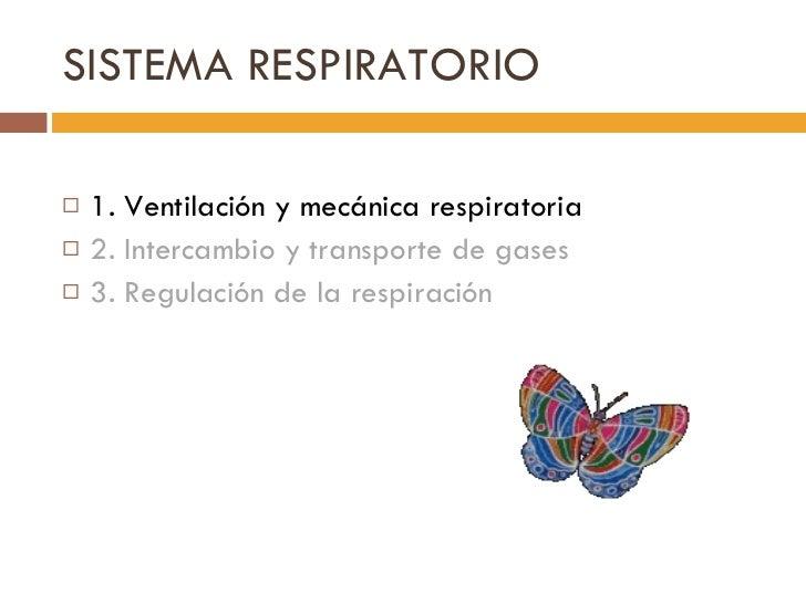 SISTEMA RESPIRATORIO <ul><li>1. Ventilación y mecánica respiratoria </li></ul><ul><li>2. Intercambio y transporte de gases...