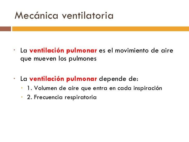 Mecánica ventilatoria <ul><li>La  ventilación pulmonar  es el movimiento de aire que mueven los pulmones </li></ul><ul><li...
