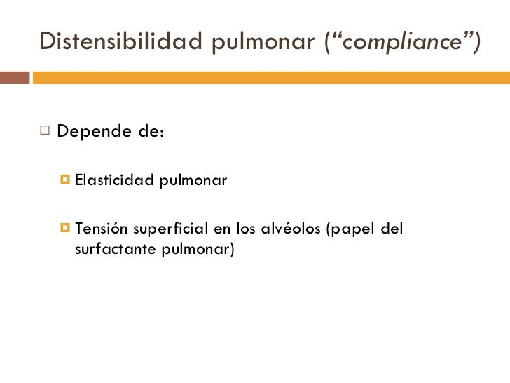 "Distensibilidad pulmonar ( ""compliance"") <ul><li>Depende de: </li></ul><ul><ul><li>Elasticidad pulmonar </li></ul></ul><ul..."
