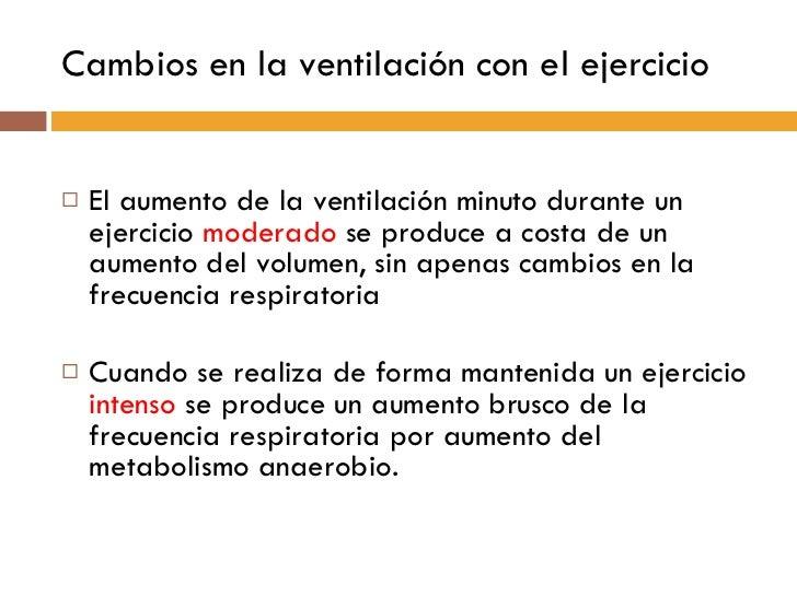 Cambios en la ventilación con el ejercicio <ul><li>El aumento de la ventilación minuto durante un ejercicio  moderado  se ...