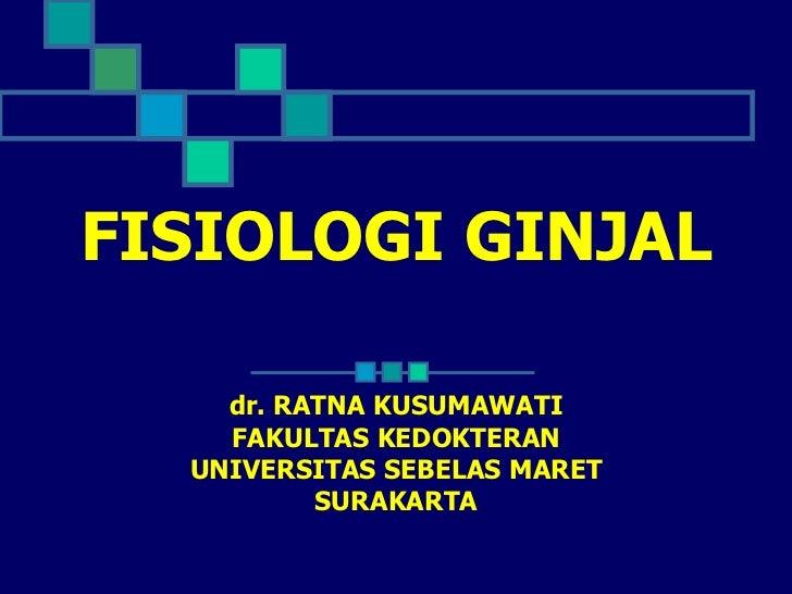 FISIOLOGI GINJAL dr. RATNA KUSUMAWATI FAKULTAS KEDOKTERAN UNIVERSITAS SEBELAS MARET SURAKARTA
