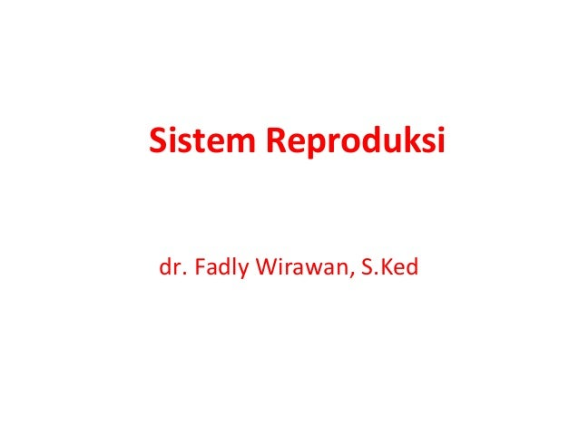 Sistem Reproduksidr. Fadly Wirawan, S.Ked