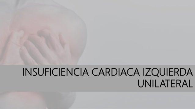 INSUFICIENCIA CARDIACA IZQUIERDA UNILATERAL