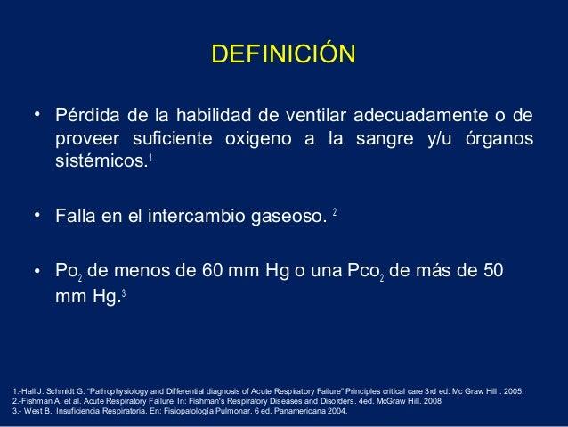 DEFINICIÓN• Pérdida de la habilidad de ventilar adecuadamente o deproveer suficiente oxigeno a la sangre y/u órganossistém...
