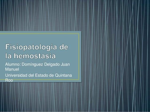 Alumno: Domínguez Delgado JuanManuelUniversidad del Estado de QuintanaRoo