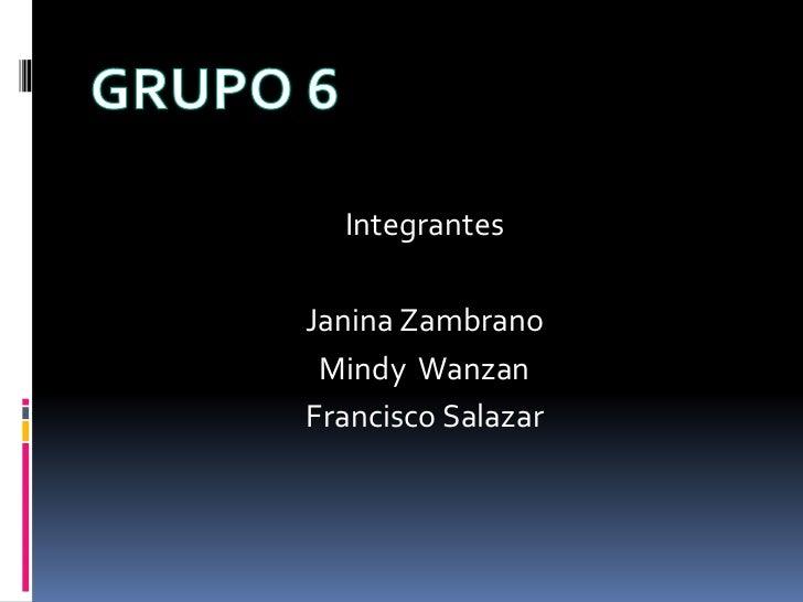 IntegrantesJanina Zambrano Mindy WanzanFrancisco Salazar
