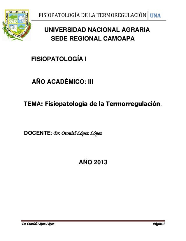 FISIOPATOLOGÍA DE LA TERMOREGULACIÓN UNADr. Otoniel López López Página 1ssscccccAÑO ACADÉMICO: IIIAÑO 2013UNIVERSIDAD NACI...