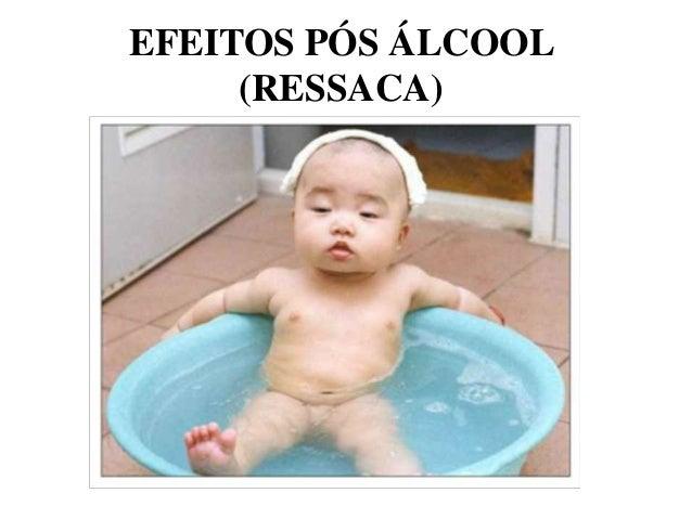EFEITOS PÓS ÁLCOOL     (RESSACA)