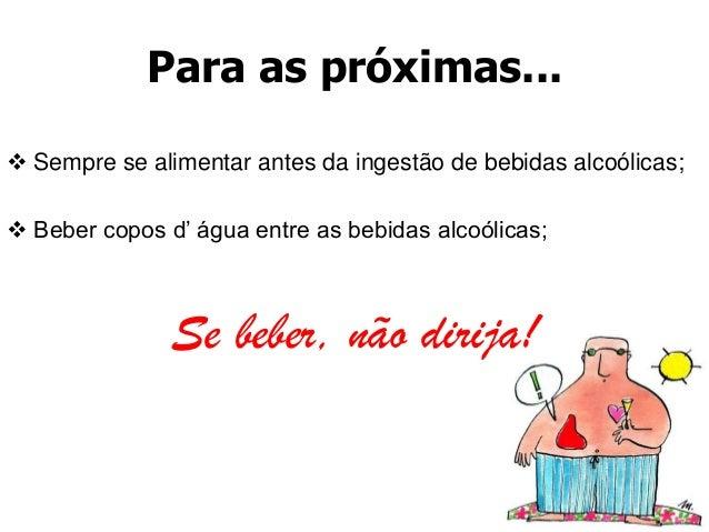 Para as próximas... Sempre se alimentar antes da ingestão de bebidas alcoólicas; Beber copos d' água entre as bebidas al...