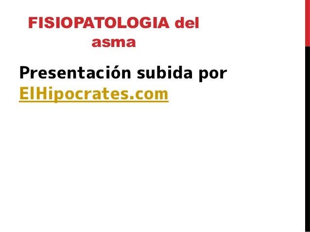 FISIOPATOLOGIA del       asmaPresentación subida porElHipocrates.com
