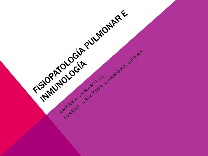 Fisiopatología pulmonar e inmunología<br />ANDREA JARAMILLO<br />ISABEL CRISTINA CARMONA SERNA<br />