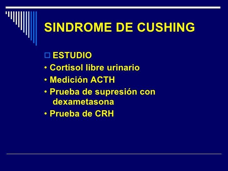 SINDROME DE CUSHING <ul><li>ESTUDIO </li></ul><ul><li>•  Cortisol libre urinario </li></ul><ul><li>•  Medición ACTH </li><...