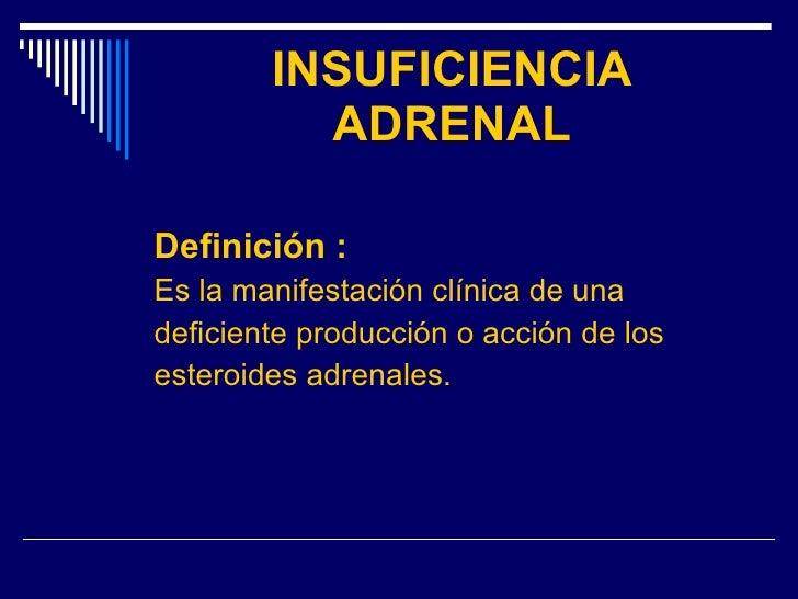 INSUFICIENCIA ADRENAL <ul><li>Definición : </li></ul><ul><li>Es la manifestación clínica de una </li></ul><ul><li>deficien...