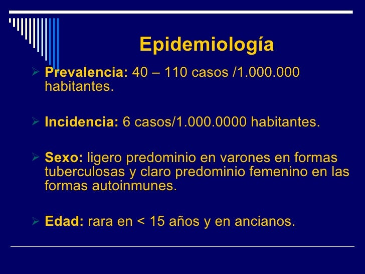 Epidemiología <ul><li>Prevalencia:  40 – 110 casos /1.000.000 habitantes. </li></ul><ul><li>Incidencia:  6 casos/1.000.000...