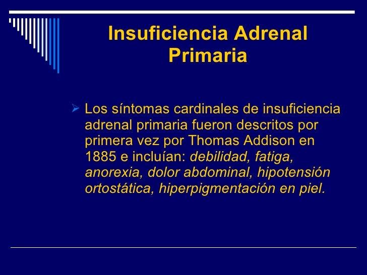 Insuficiencia Adrenal Primaria <ul><li>Los síntomas cardinales de insuficiencia adrenal primaria fueron descritos por prim...