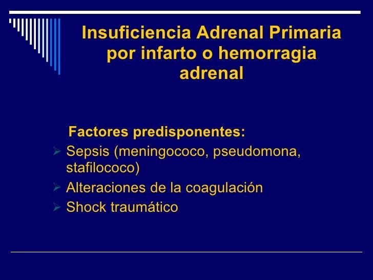 Insuficiencia Adrenal Primaria por infarto o hemorragia adrenal <ul><li>Factores predisponentes: </li></ul><ul><li>Sepsis ...
