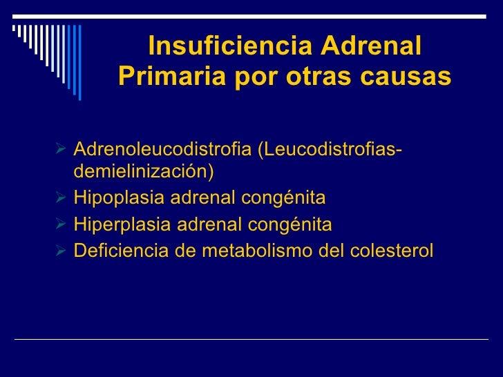 Insuficiencia Adrenal Primaria por otras causas <ul><li>Adrenoleucodistrofia (Leucodistrofias-demielinización) </li></ul><...
