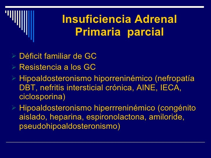 Insuficiencia Adrenal Primaria  parcial <ul><li>Déficit familiar de GC </li></ul><ul><li>Resistencia a los GC </li></ul><u...
