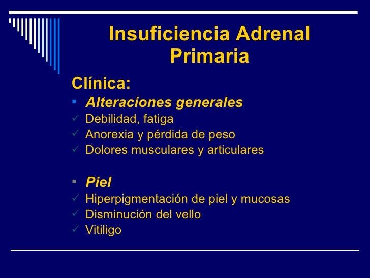 Insuficiencia Adrenal Primaria <ul><li>Clínica: </li></ul><ul><li>Alteraciones generales </li></ul><ul><li>Debilidad, fati...