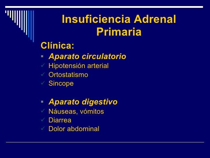Insuficiencia Adrenal Primaria <ul><li>Clínica: </li></ul><ul><li>Aparato circulatorio </li></ul><ul><li>Hipotensión arter...