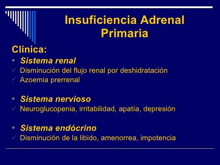 Insuficiencia Adrenal Primaria <ul><li>Clínica: </li></ul><ul><li>Sistema renal </li></ul><ul><li>Disminución del flujo re...