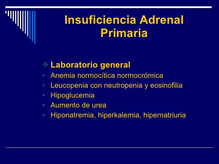 Insuficiencia Adrenal Primaria <ul><li>Laboratorio general </li></ul><ul><li>Anemia normocítica normocrómica </li></ul><ul...
