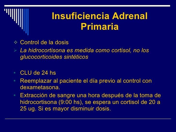 Insuficiencia Adrenal Primaria <ul><li>Control de la dosis </li></ul><ul><li>La hidrocortisona es medida como cortisol, no...