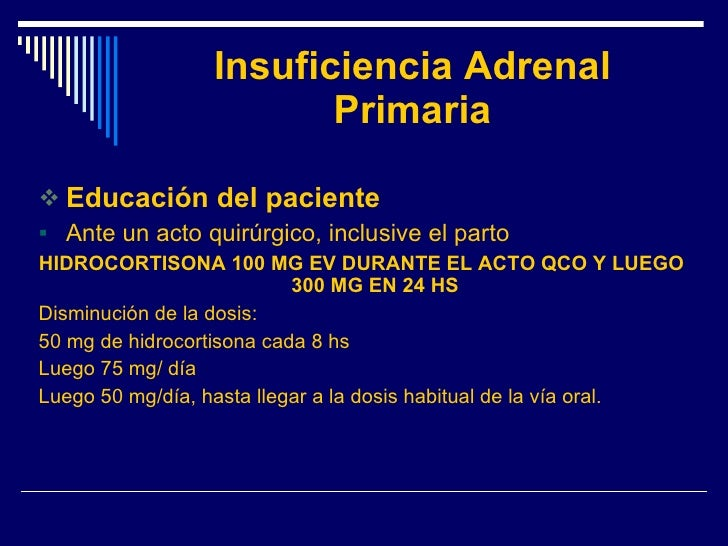 Insuficiencia Adrenal Primaria <ul><li>Educación del paciente </li></ul><ul><li>Ante un acto quirúrgico, inclusive el part...