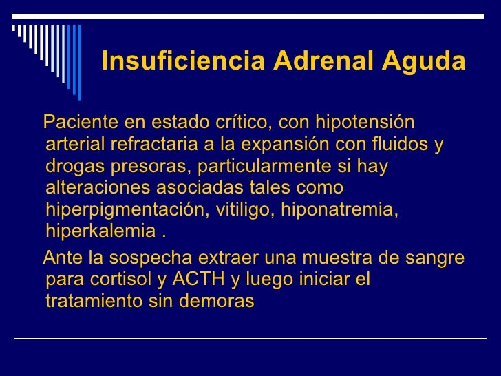 Insuficiencia Adrenal Aguda <ul><li>Paciente en estado crítico, con hipotensión arterial refractaria a la expansión con fl...