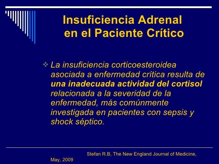 Insuficiencia Adrenal  en el Paciente Crítico <ul><li>La insuficiencia corticoesteroidea asociada a enfermedad crítica res...