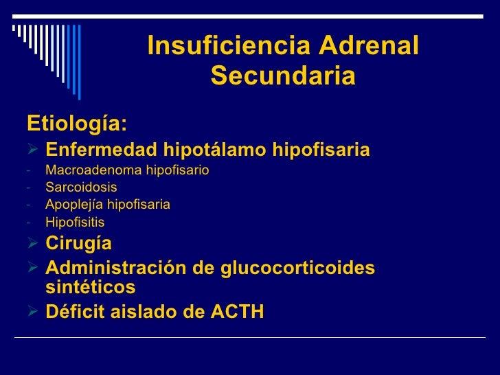 Insuficiencia Adrenal Secundaria <ul><li>Etiología: </li></ul><ul><li>Enfermedad hipotálamo hipofisaria </li></ul><ul><li>...