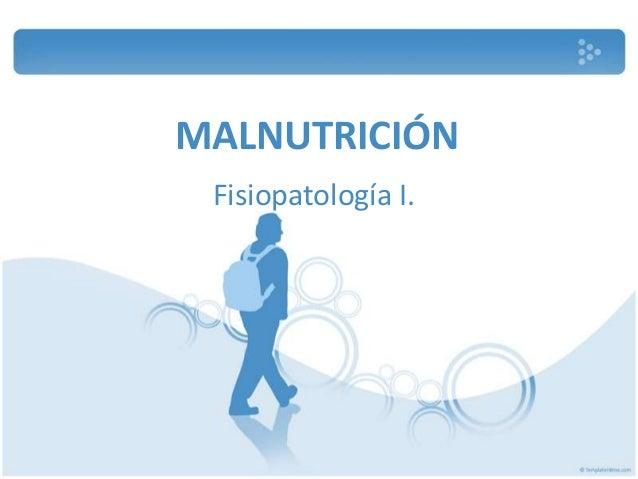MALNUTRICIÓNFisiopatología I.