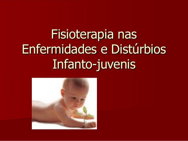 Fisioterapia nasFisioterapia nas Enfermidades e DistúrbiosEnfermidades e Distúrbios Infanto-juvenisInfanto-juvenis