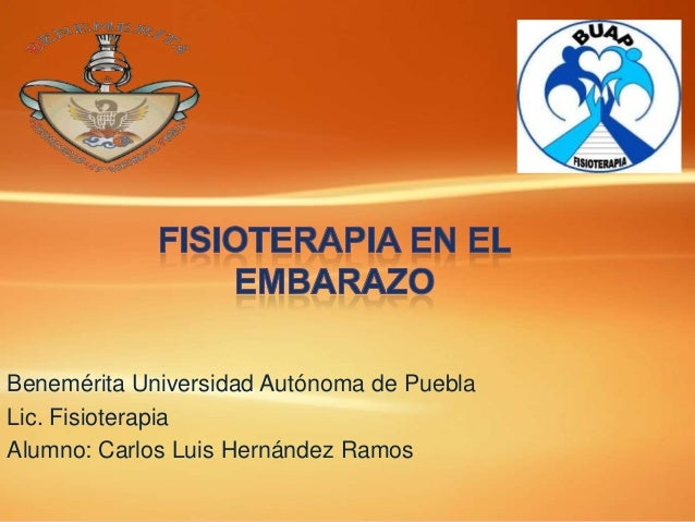 Benemérita Universidad Autónoma de Puebla Lic. Fisioterapia Alumno: Carlos Luis Hernández Ramos