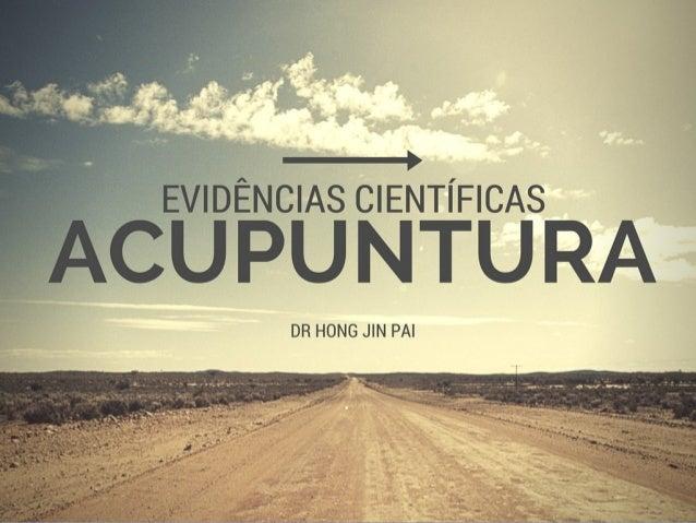Acupuntura e dor : evidências Dr. Hong Jin Pai PhD MD Pós-graduado em acupuntura pela FMTC de Pequim Centro de Dor da Clín...