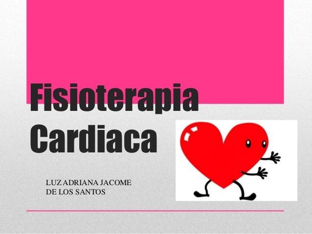 Fisioterapia Cardiaca LUZ ADRIANA JACOME DE LOS SANTOS