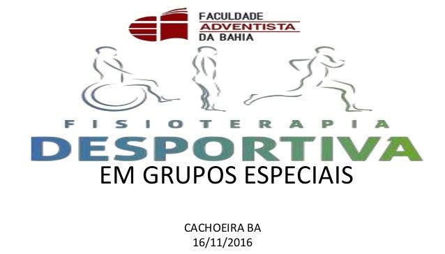EM GRUPOS ESPECIAIS CACHOEIRA BA 16/11/2016