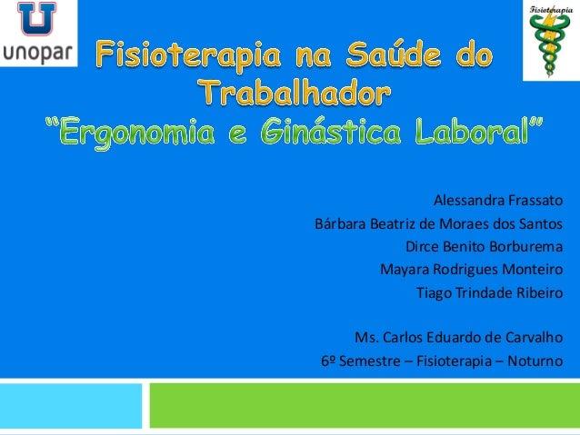Alessandra Frassato  Bárbara Beatriz de Moraes dos Santos  Dirce Benito Borburema  Mayara Rodrigues Monteiro  Tiago Trinda...