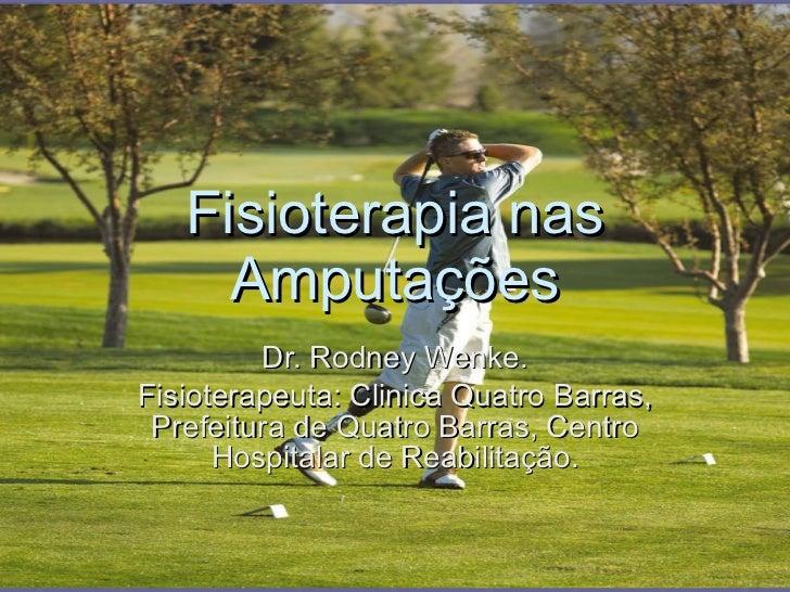Fisioterapia nas Amputações Dr. Rodney Wenke. Fisioterapeuta: Clinica Quatro Barras, Prefeitura de Quatro Barras, Centro H...