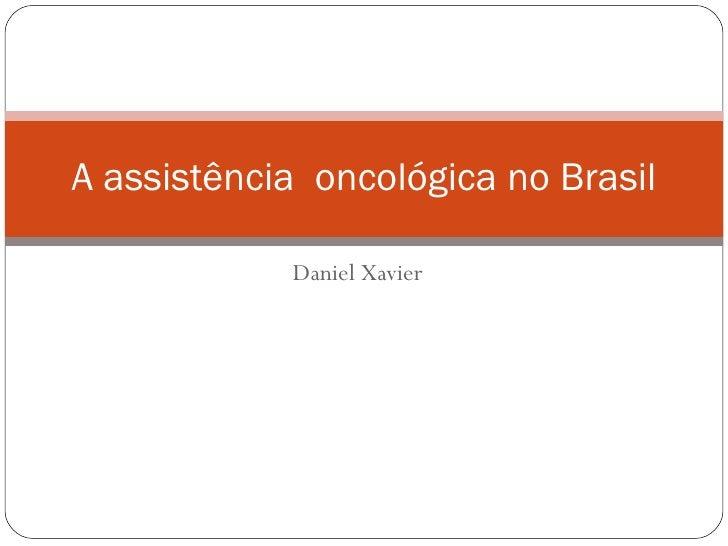 Daniel Xavier A assistência  oncológica no Brasil