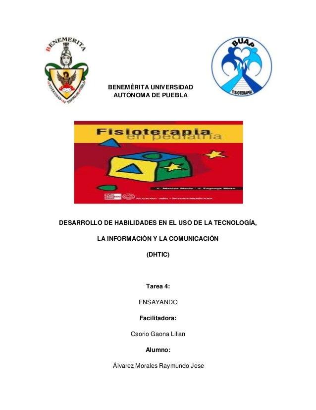 BENEMÉRITA UNIVERSIDADAUTÓNOMA DE PUEBLADESARROLLO DE HABILIDADES EN EL USO DE LA TECNOLOGÍA,LA INFORMACIÓN Y LA COMUNICAC...