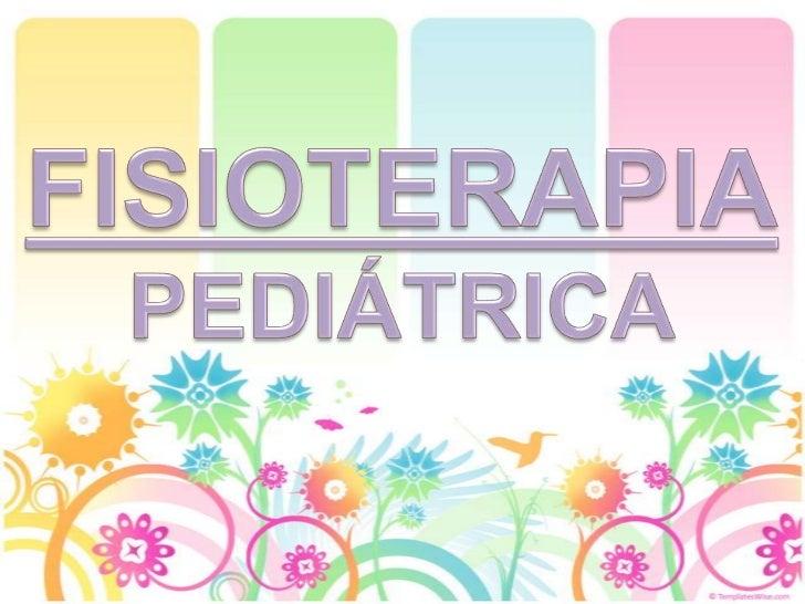 Trabalho sobre FISIOTERAPIA PEDIÁTICA,apresentado à disciplina de Introdução àFisioterapia, ministrada pelo professor Jorg...